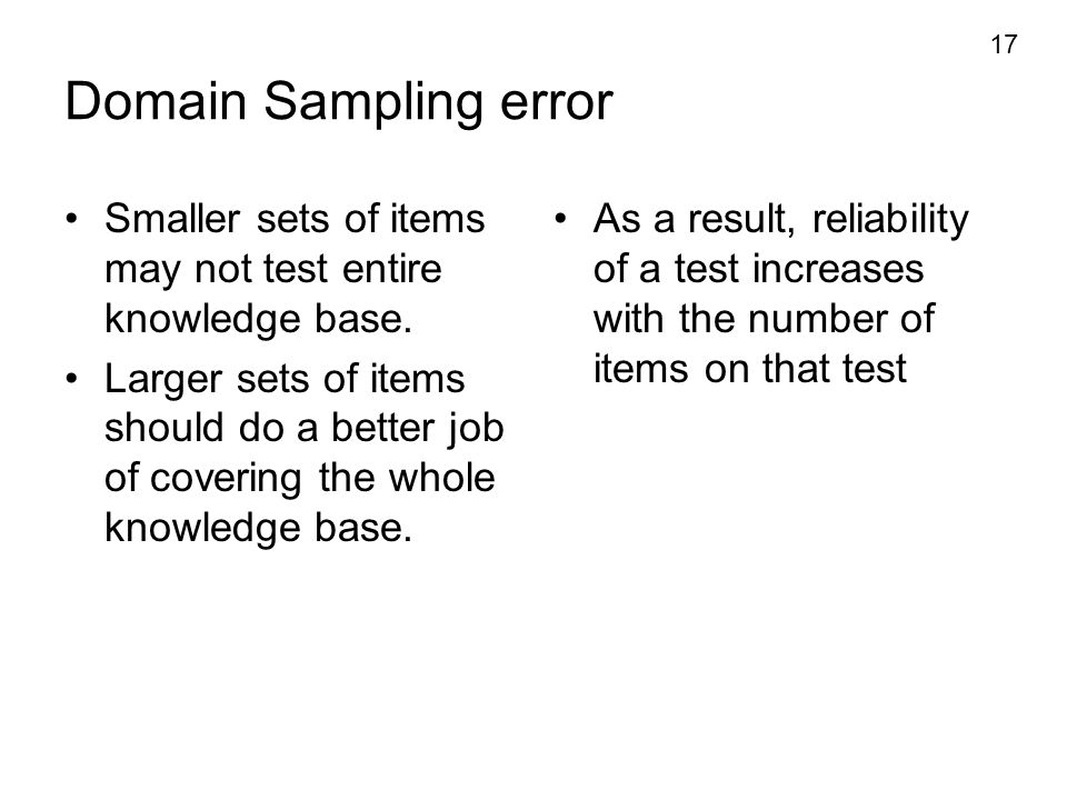 Domain Sampling error Smaller sets of items may not test entire knowledge base.