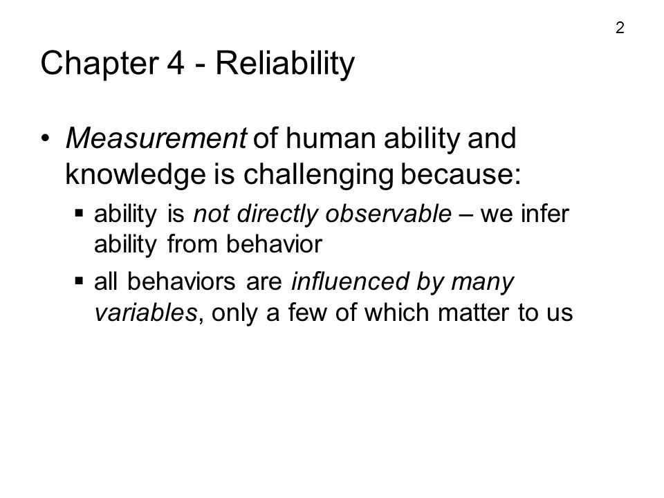 Chapter 4 - Reliability Measurement of human ability and knowledge is challenging because:
