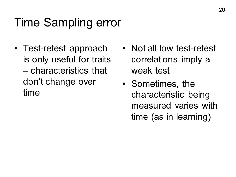Time Sampling error Test-retest approach is only useful for traits – characteristics that don't change over time.