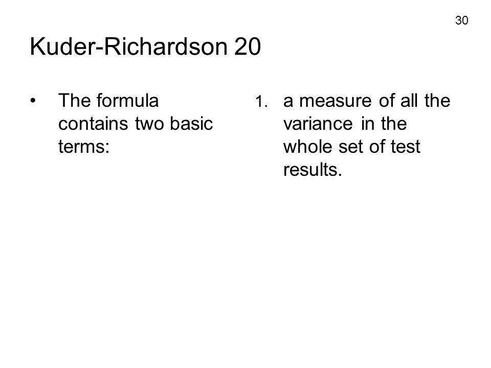 Kuder-Richardson 20 The formula contains two basic terms: