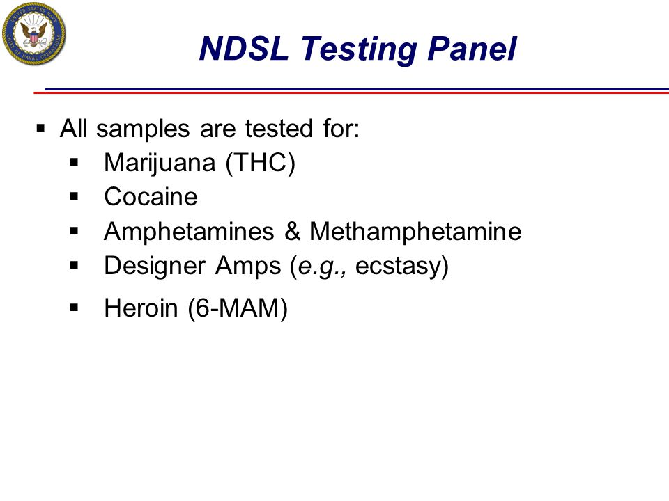 NDSL Testing Panel All samples are tested for: Marijuana (THC) Cocaine
