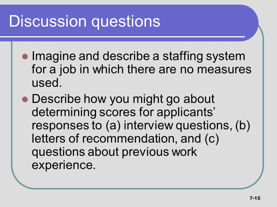 Discussion questions Imagine and describe a staffing system for a job in which there are no measures used.