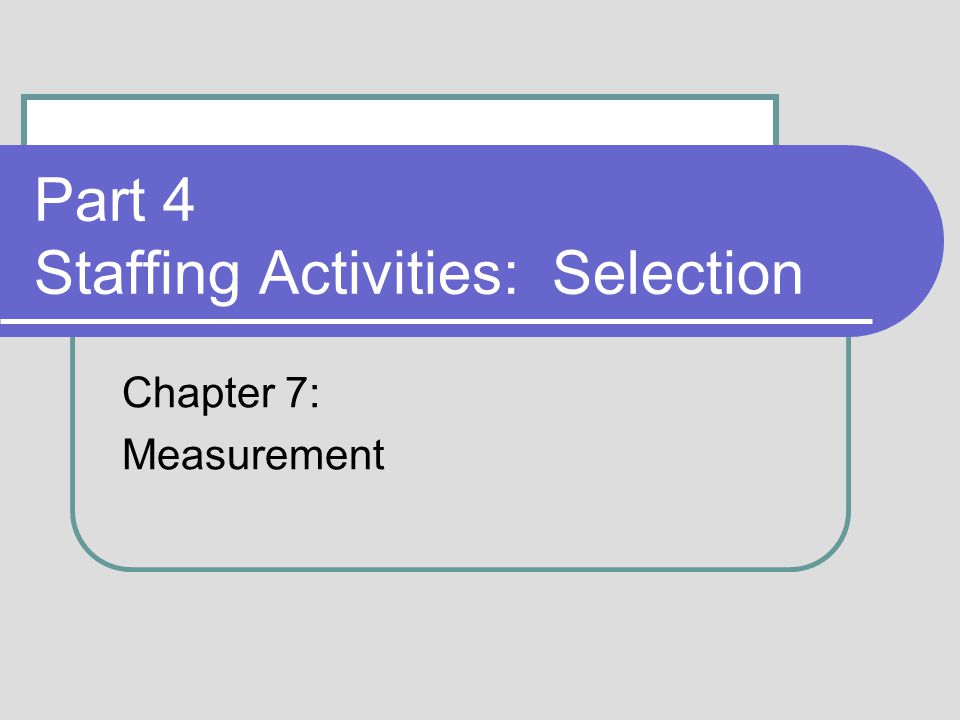 Part 4 Staffing Activities: Selection