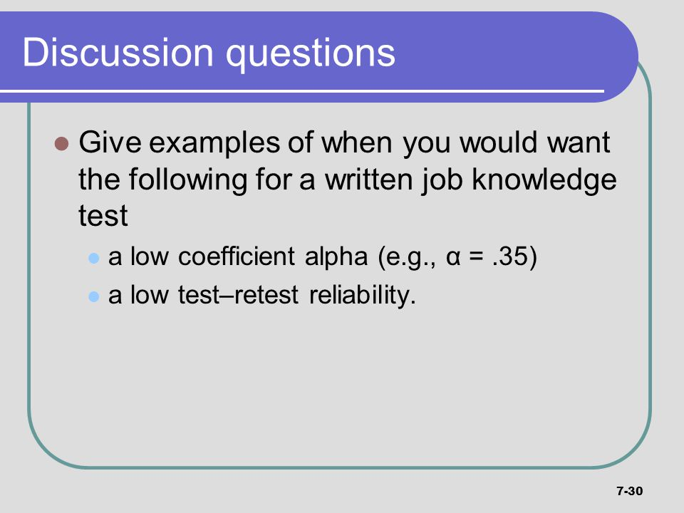 Discussion questions Give examples of when you would want the following for a written job knowledge test.