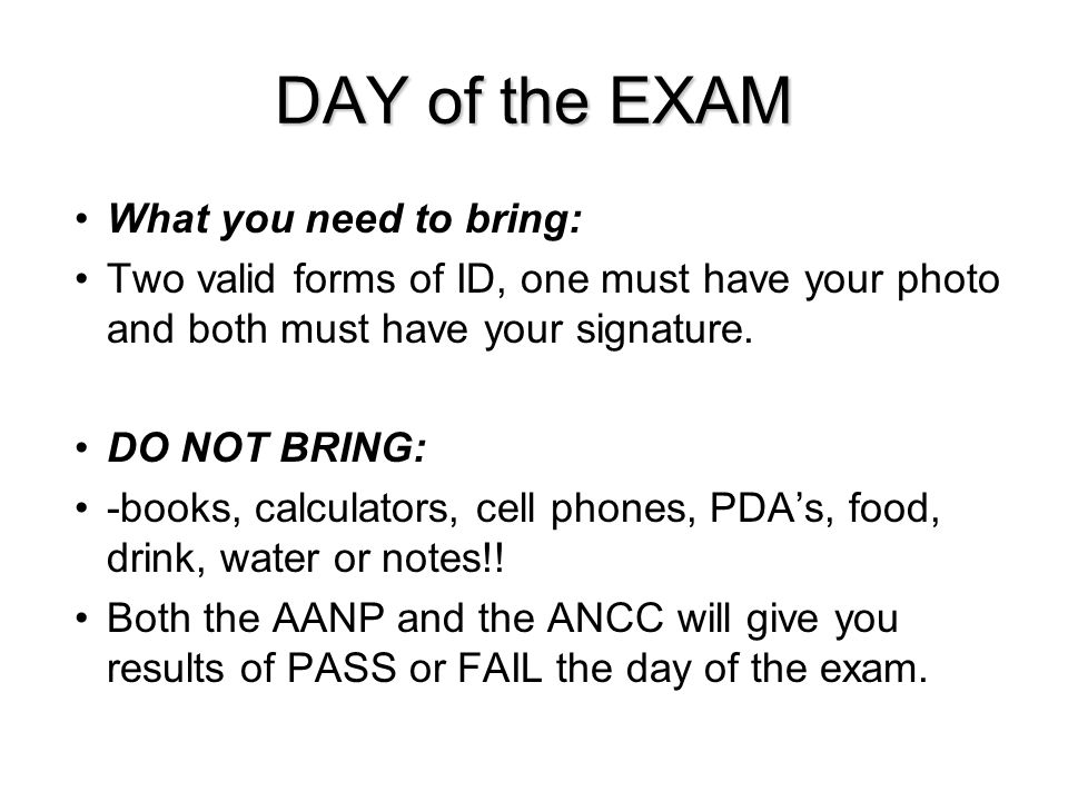DAY of the EXAM What you need to bring: