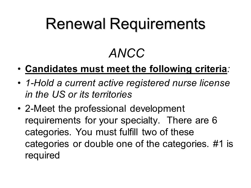 Renewal Requirements ANCC Candidates must meet the following criteria: