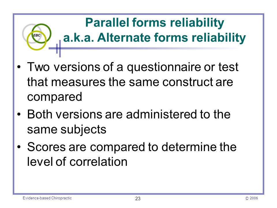 Parallel forms reliability a.k.a. Alternate forms reliability