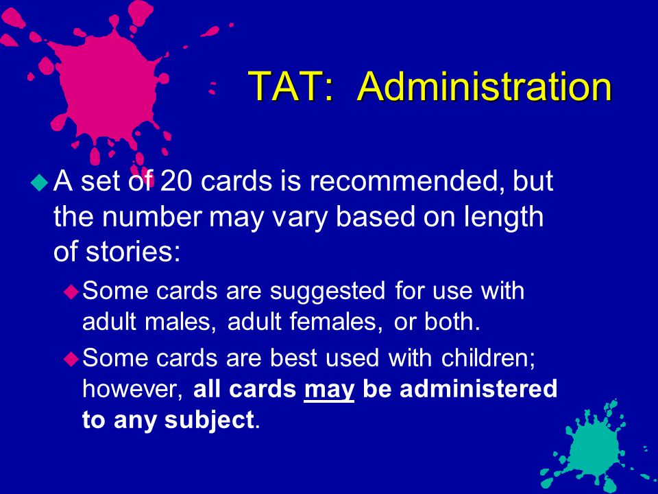 TAT: Administration A set of 20 cards is recommended, but the number may vary based on length of stories: