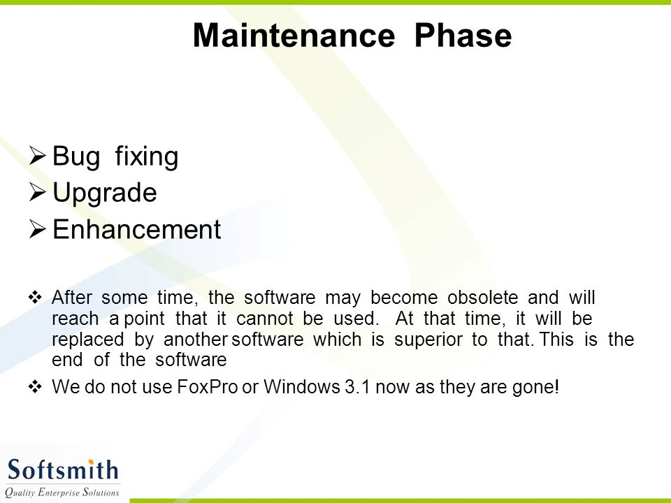 Maintenance Phase Bug fixing Upgrade Enhancement