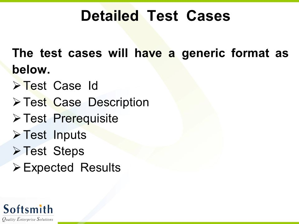 Detailed Test Cases The test cases will have a generic format as