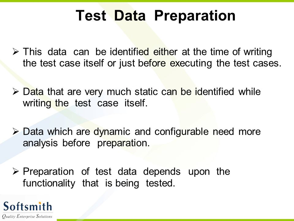 Test Data Preparation This data can be identified either at the time of writing the test case itself or just before executing the test cases.