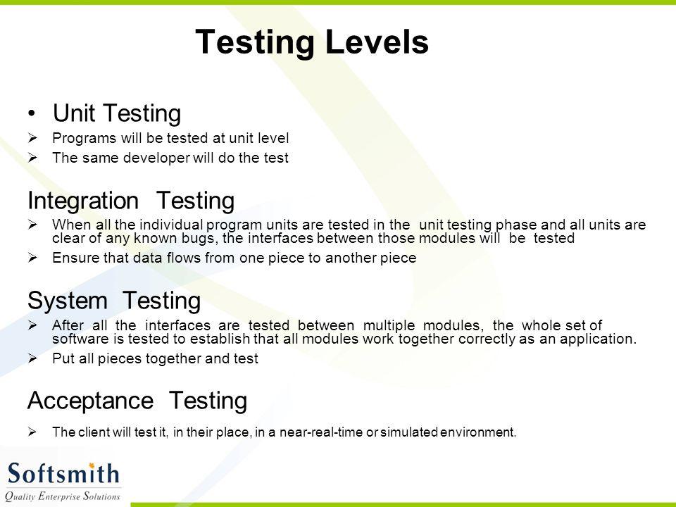 Testing Levels Unit Testing Integration Testing System Testing