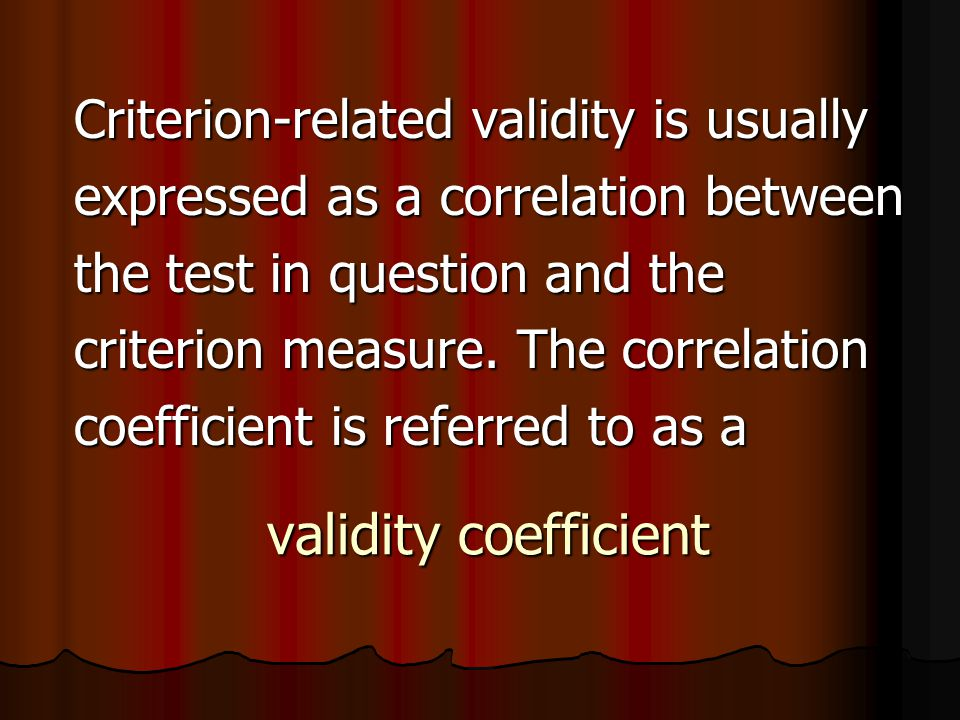 validity coefficient Criterion-related validity is usually