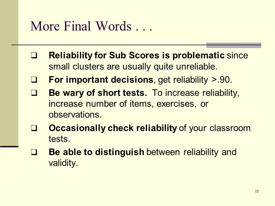 More Final Words . . . Reliability for Sub Scores is problematic since small clusters are usually quite unreliable.