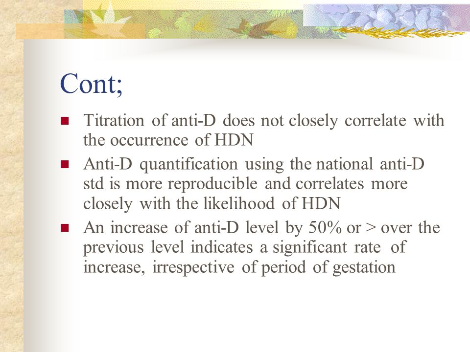 Cont; Titration of anti-D does not closely correlate with the occurrence of HDN.