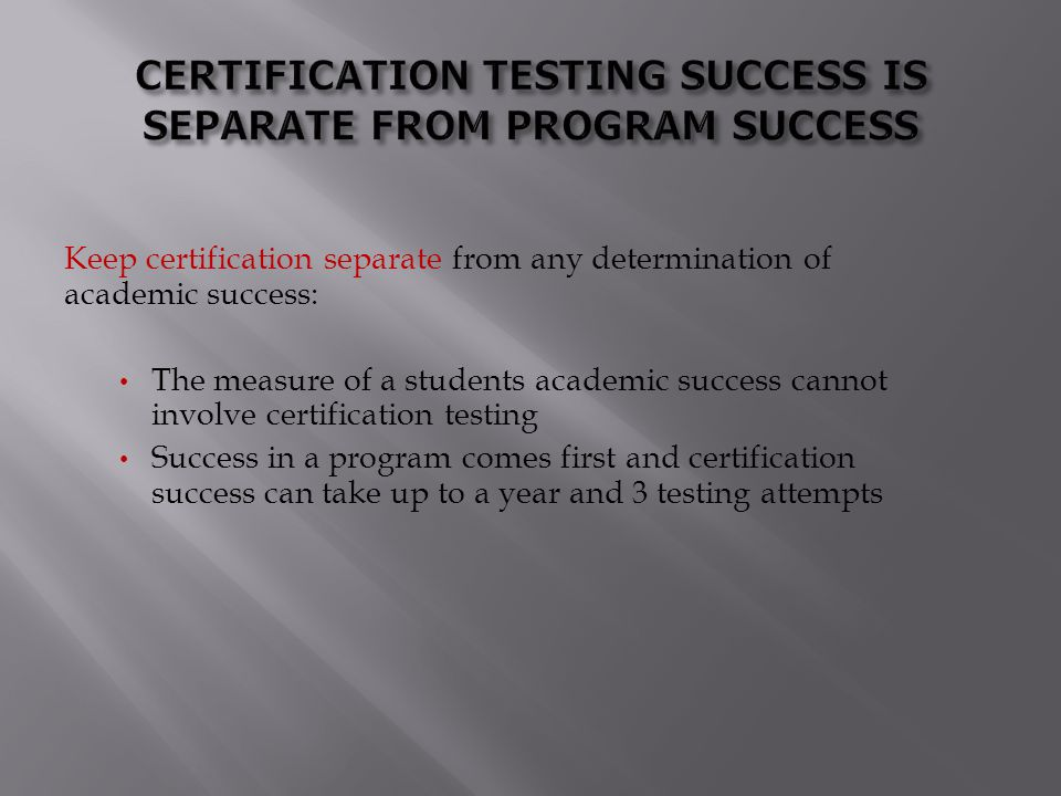 CERTIFICATION TESTING SUCCESS IS SEPARATE FROM PROGRAM SUCCESS