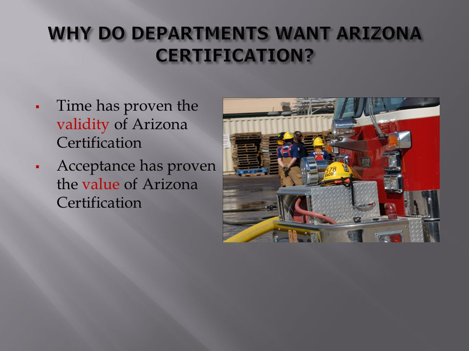 WHY DO DEPARTMENTS WANT ARIZONA CERTIFICATION