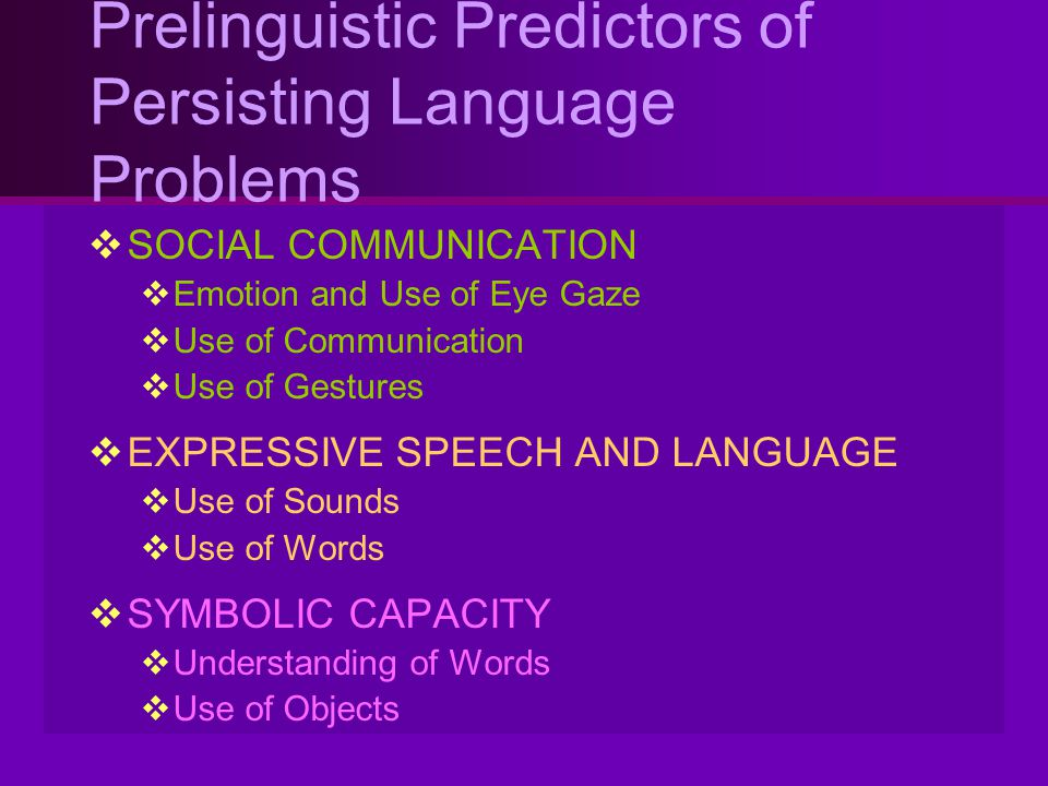 Prelinguistic Predictors of Persisting Language Problems
