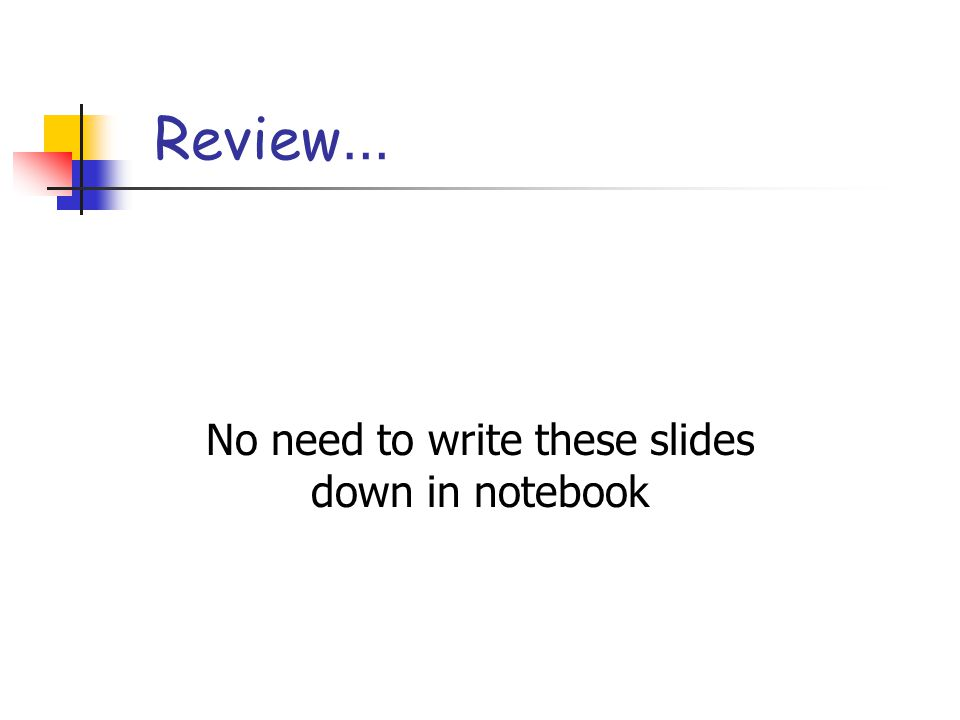No need to write these slides down in notebook