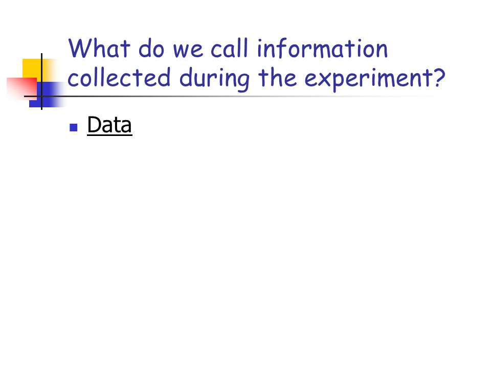 What do we call information collected during the experiment