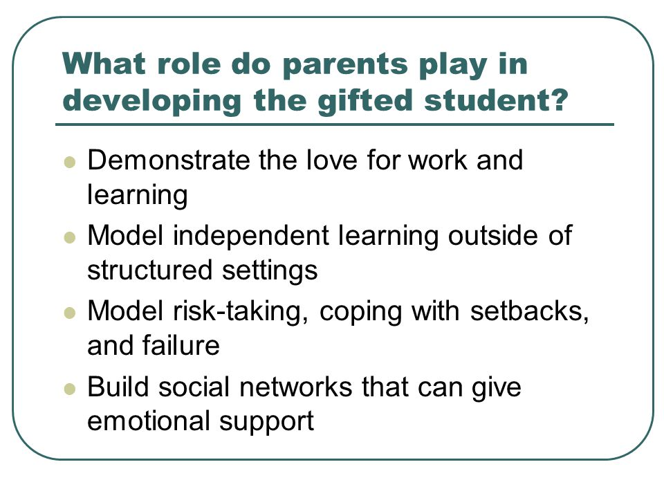 What role do parents play in developing the gifted student