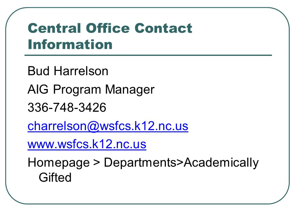 Central Office Contact Information Bud Harrelson. AIG Program Manager. 336-748-3426. charrelson@wsfcs.k12.nc.us.