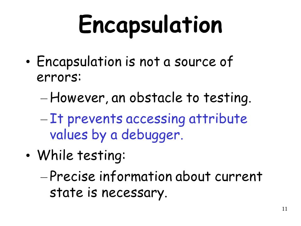 Encapsulation Encapsulation is not a source of errors: