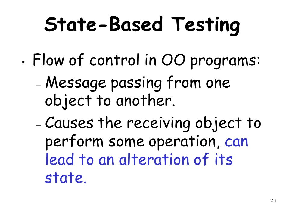 State-Based Testing Flow of control in OO programs: