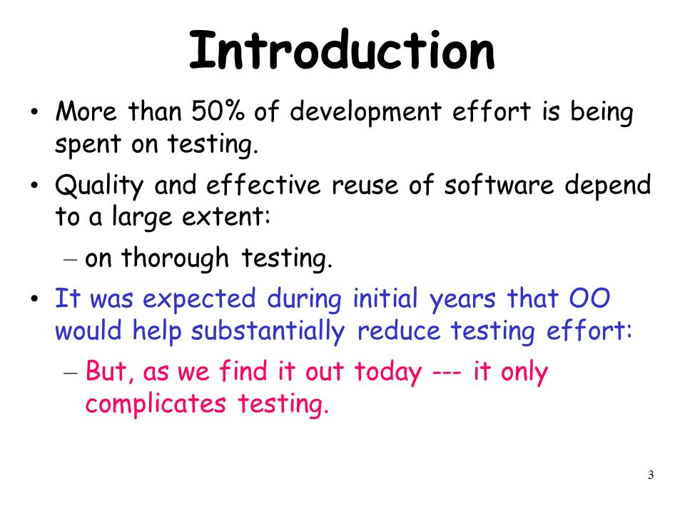 Introduction More than 50% of development effort is being spent on testing. Quality and effective reuse of software depend to a large extent: