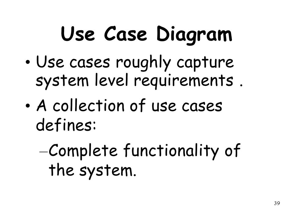 Use Case Diagram Use cases roughly capture system level requirements .