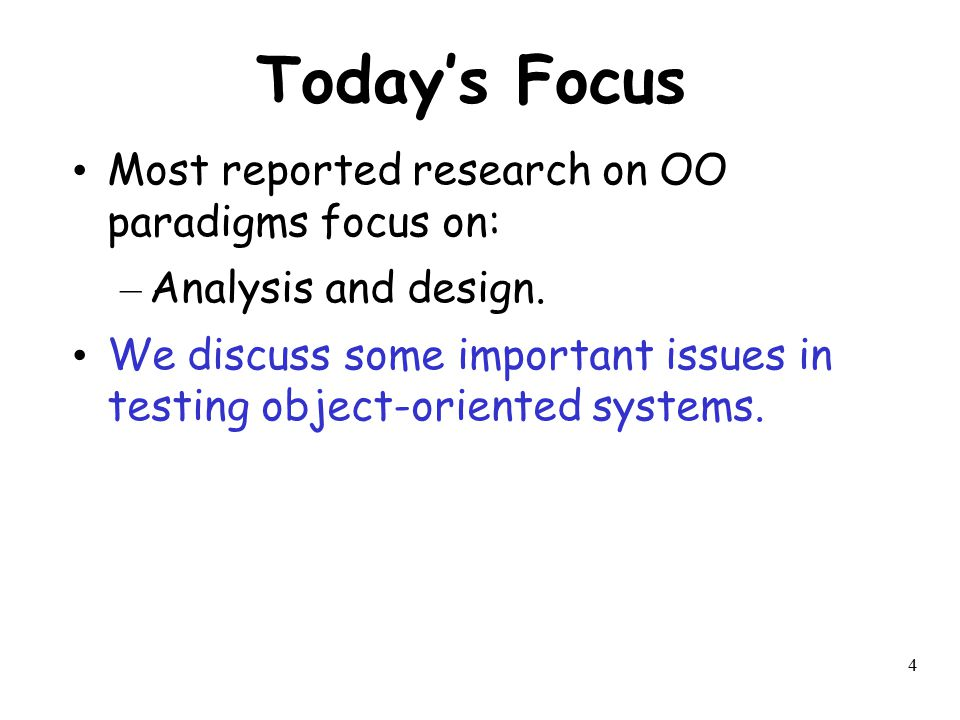 Today's Focus Most reported research on OO paradigms focus on: