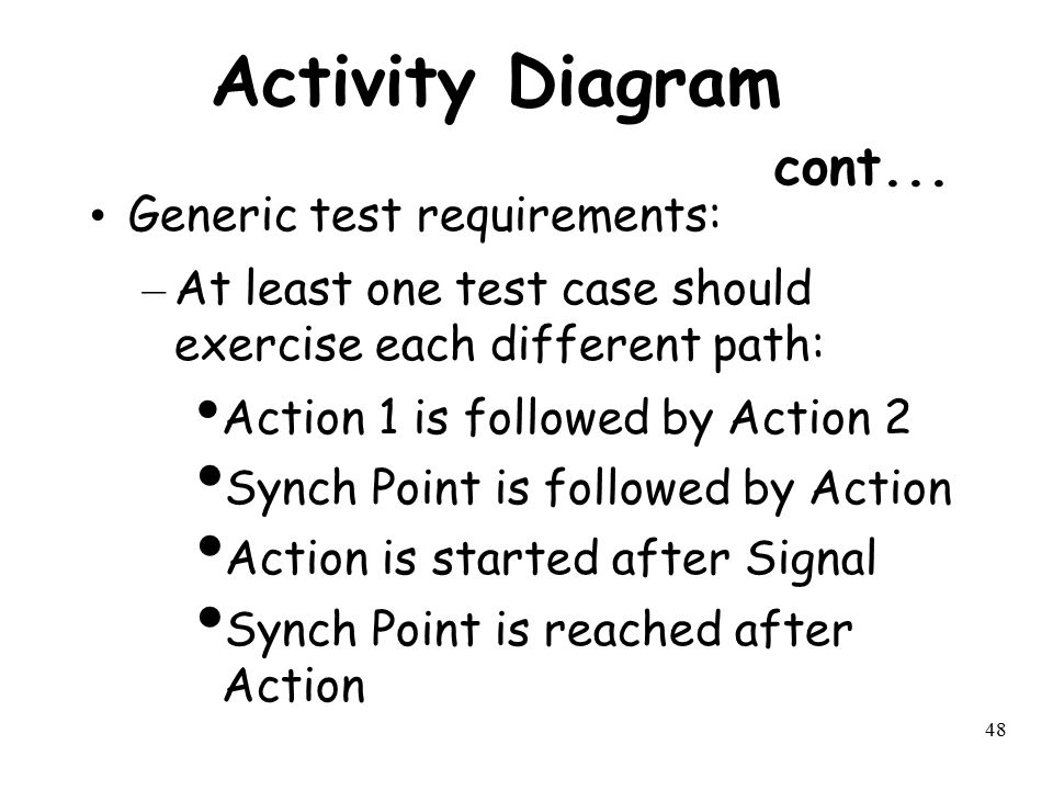 Activity Diagram cont... Generic test requirements: