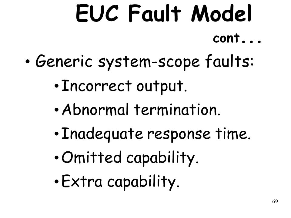 EUC Fault Model cont... Generic system-scope faults: Incorrect output.
