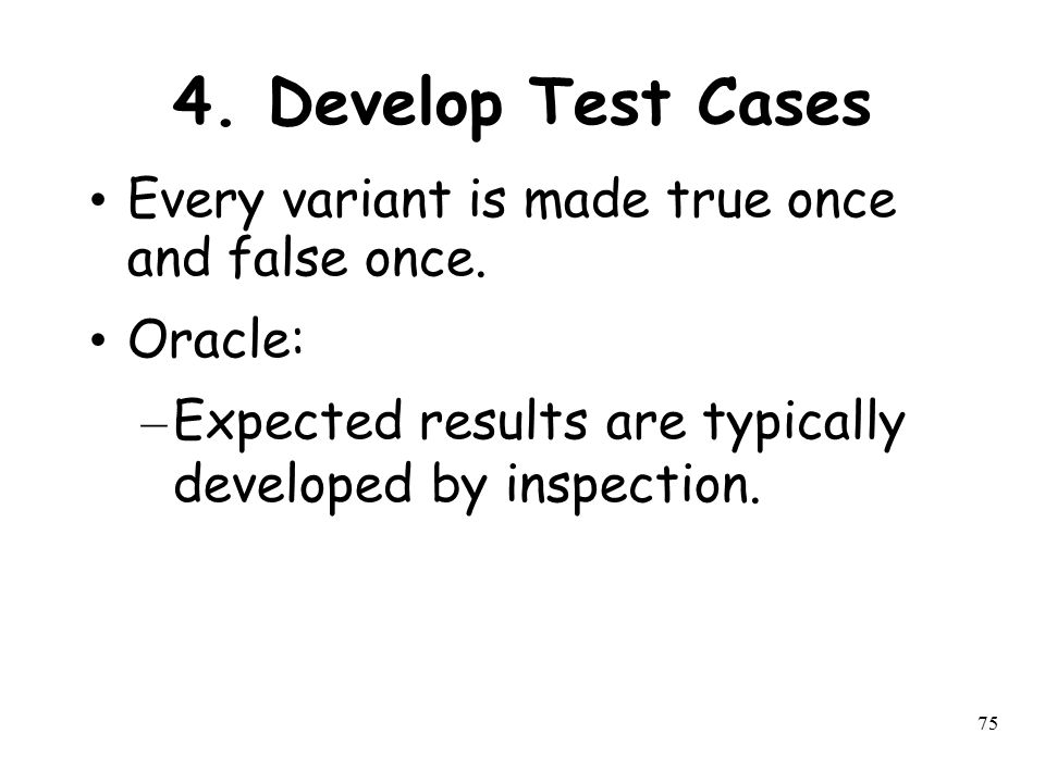 4. Develop Test Cases Every variant is made true once and false once.