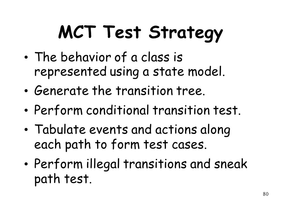 MCT Test Strategy The behavior of a class is represented using a state model. Generate the transition tree.