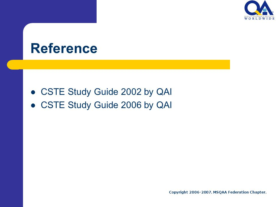 Reference CSTE Study Guide 2002 by QAI CSTE Study Guide 2006 by QAI
