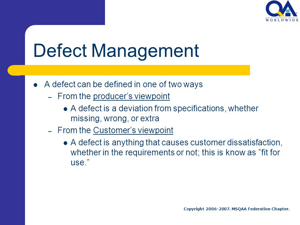Defect Management A defect can be defined in one of two ways
