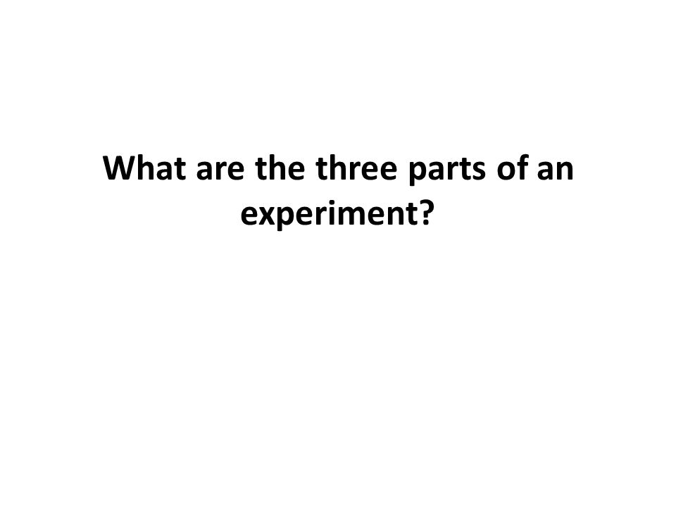 What are the three parts of an experiment