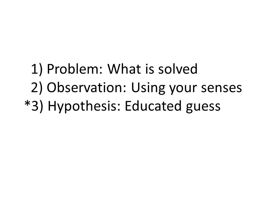 1) Problem: What is solved 2) Observation: Using your senses