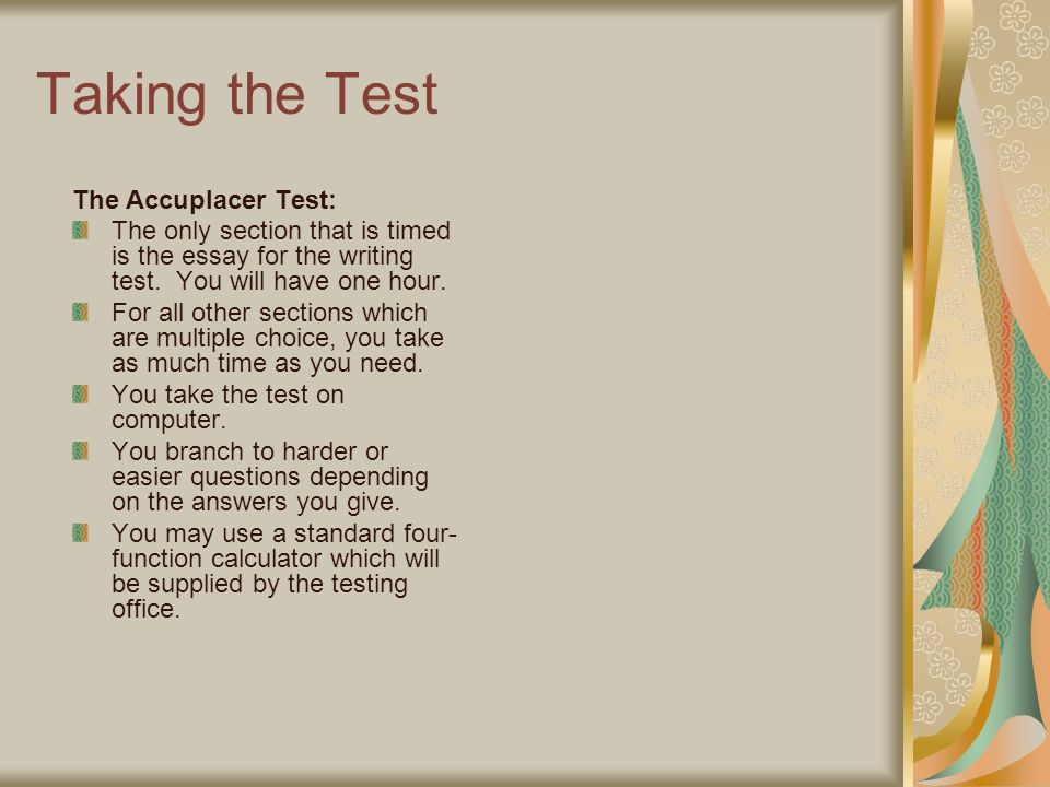 accuplacer test written essay Writeplacer is the essay writing part of the accuplacer exam our instant download writeplacer success: accuplacer essay writing study guide gives you all the tips and tricks you need to write a great accuplacer essay.