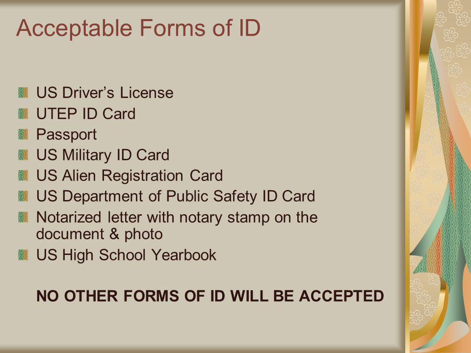 Acceptable Forms of ID US Driver's License UTEP ID Card Passport