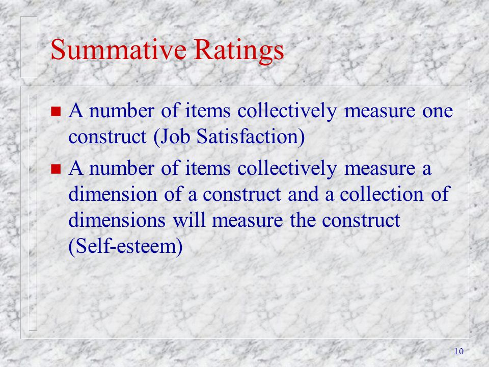 Summative Ratings A number of items collectively measure one construct (Job Satisfaction)