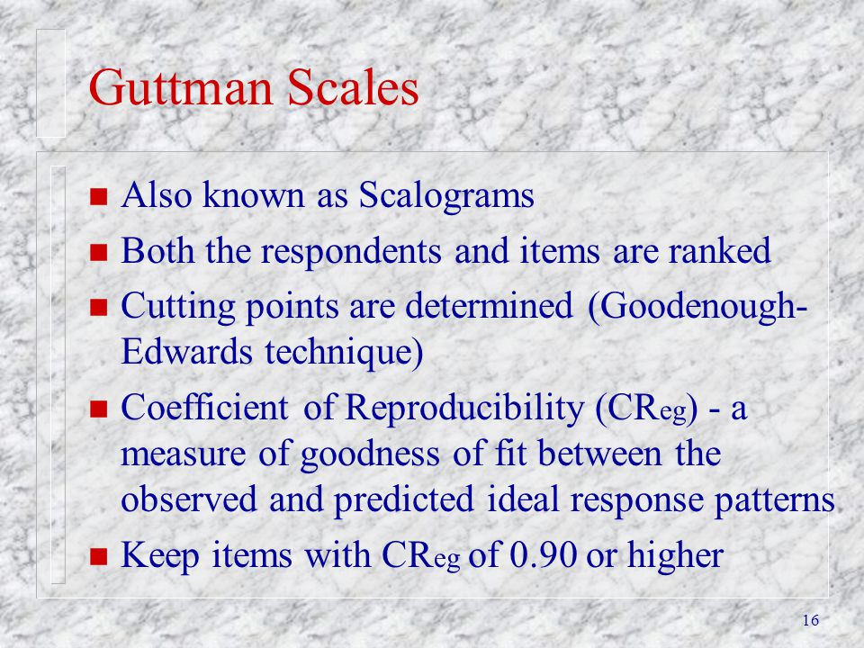 Guttman Scales Also known as Scalograms
