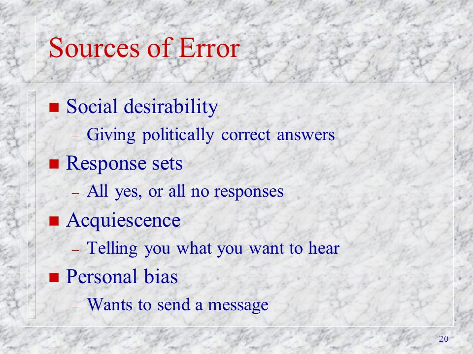 Sources of Error Social desirability Response sets Acquiescence
