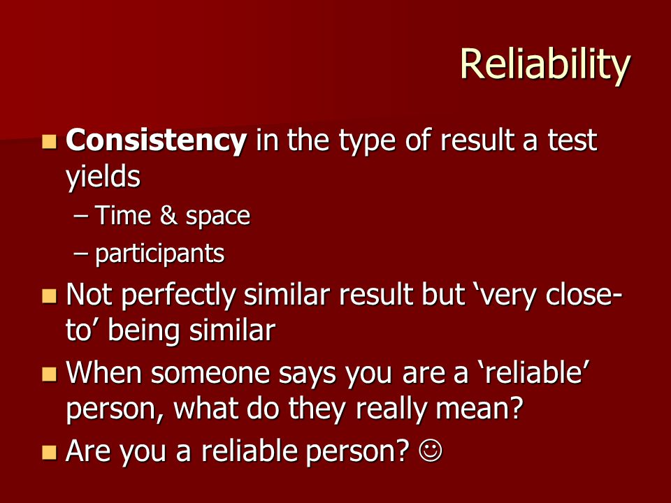 Reliability Consistency in the type of result a test yields