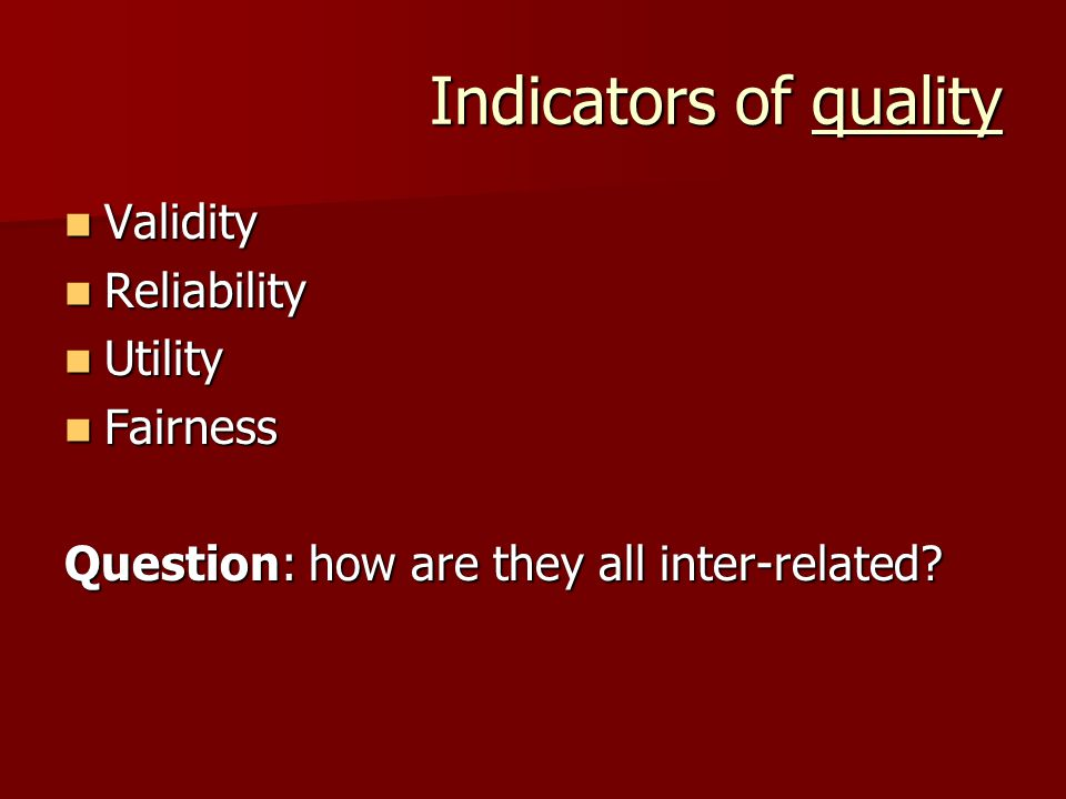 Indicators of quality Validity Reliability Utility Fairness