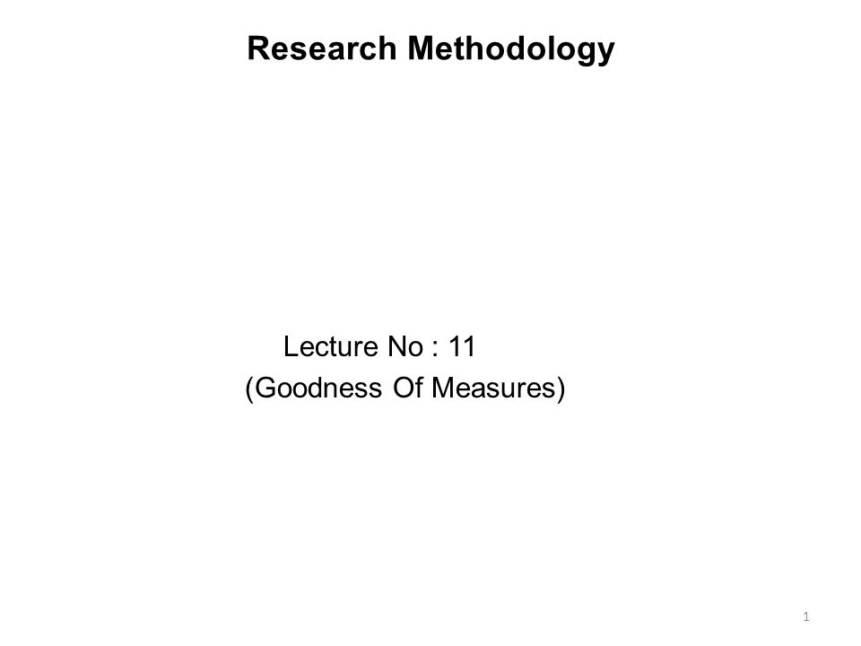 Research Methodology Lecture No : 11 (Goodness Of Measures)