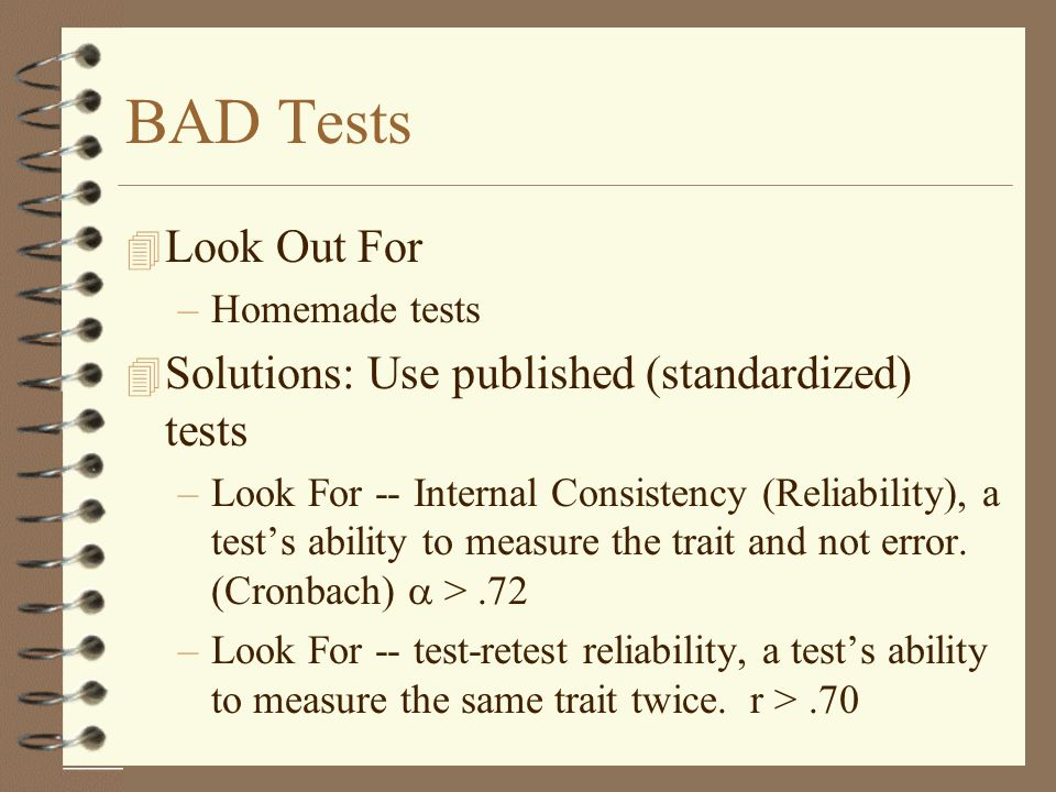 BAD Tests Look Out For Solutions: Use published (standardized) tests