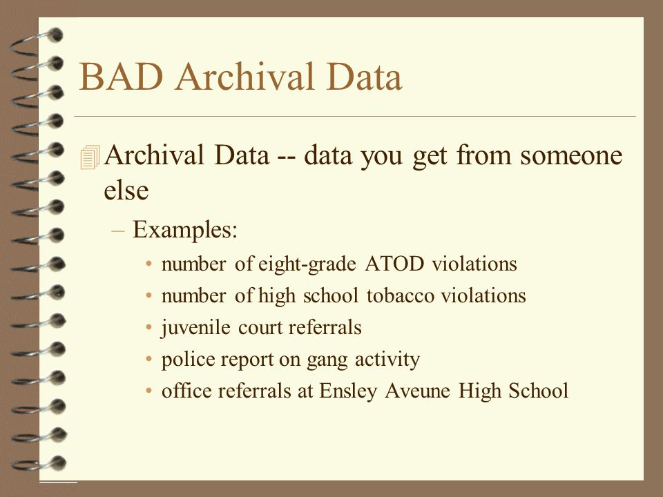 BAD Archival Data Archival Data -- data you get from someone else