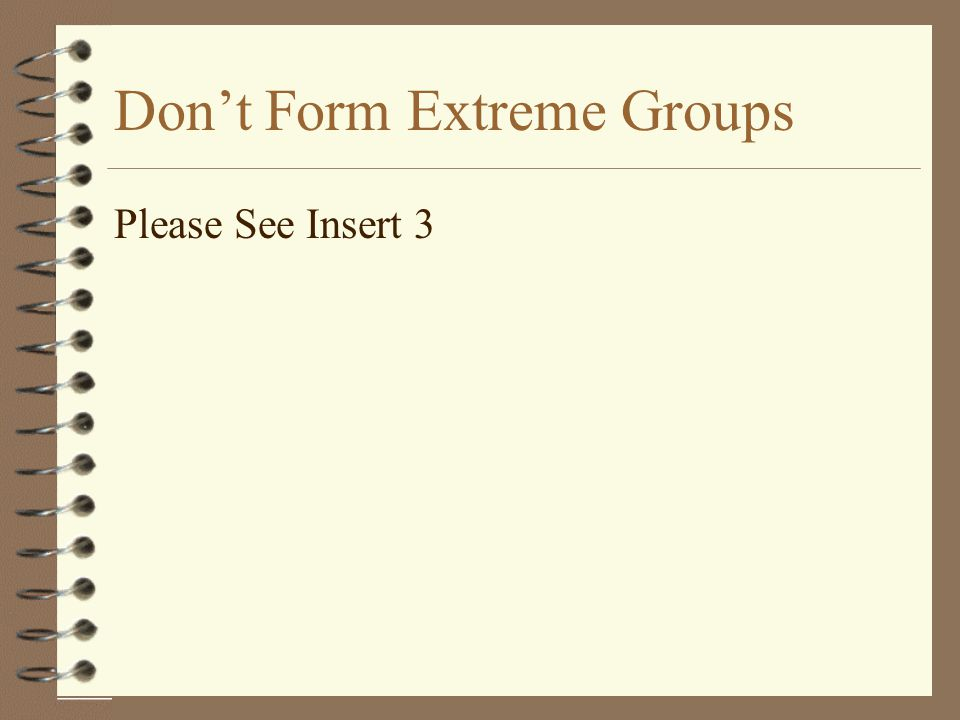 Don't Form Extreme Groups